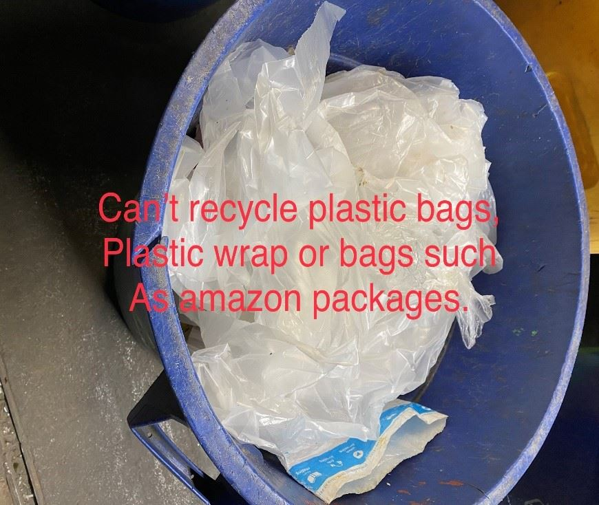 Can not recycle plastic bags or wraps.